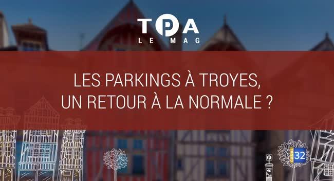 Canal 32 - TPA - Un retour à la normale dans les parkings troyens