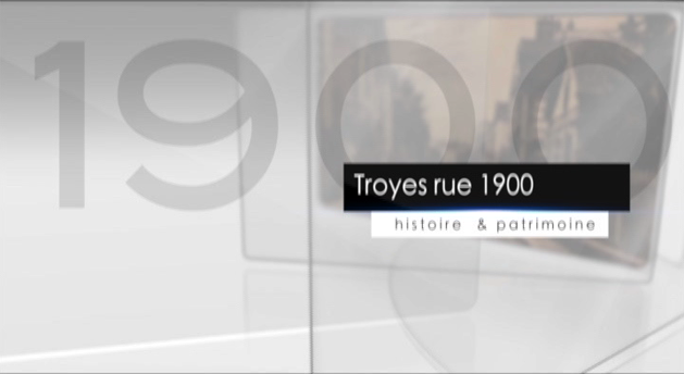 Image de l'emission Troyes, rue 1900