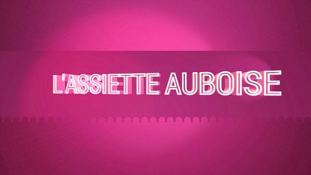 Image de l'emission L'ASSIETTE AUBOISE